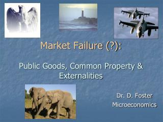 Market Failure (?): Public Goods, Common Property & Externalities