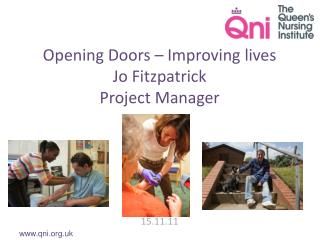 Opening Doors – Improving lives Jo Fitzpatrick Project Manager  15.11.11