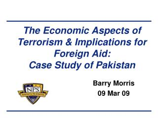 The Economic Aspects of Terrorism & Implications for Foreign Aid:  Case Study of Pakistan