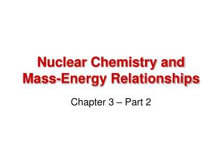 Nuclear Chemistry and Mass-Energy Relationships