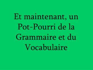 Et maintenant, un Pot-Pourri de la Grammaire et du Vocabulaire