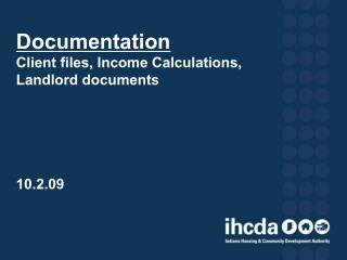 Documentation Client files, Income Calculations, Landlord documents      10.2.09