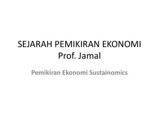 SEJARAH PEMIKIRAN EKONOMI Prof. Jamal