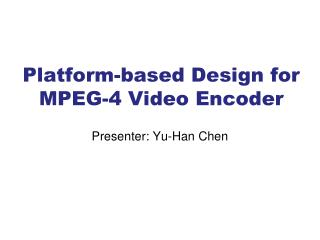Platform-based Design for MPEG-4 Video Encoder