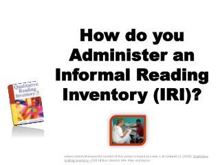 How do you Administer an Informal Reading Inventory (IRI)?