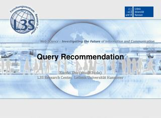 Query Recommendation Xiaofei Zhu (zhu@l3s.de) L3S Research Center,  Leibniz  Universität  Hannover