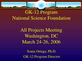GK-12 Program National Science Foundation All Projects Meeting Washington, DC March 24-26, 2006
