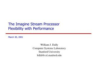 The Imagine Stream Processor Flexibility with Performance March 30, 2001