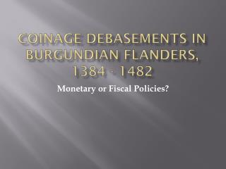 Coinage Debasements in Burgundian Flanders, 1384 - 1482