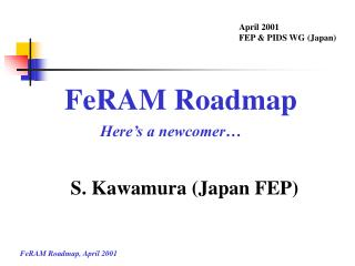 FeRAM Roadmap Here's a newcomer…