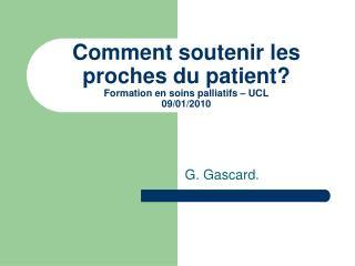 Comment soutenir les prochesdu patient? Formation en soins palliatifs – UCL 09/01/2010