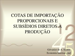 COTAS DE IMPORTAÇÃO PROPORCIONAIS E SUBSÍDIOS DIRETOS À PRODUÇÃO