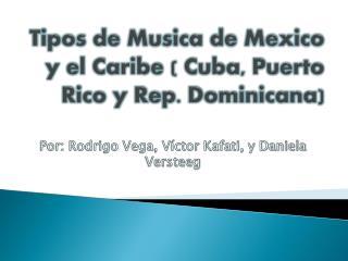 Tipos de  Musica  de  Mexico  y el Caribe ( Cuba, Puerto Rico y Rep. Dominicana)