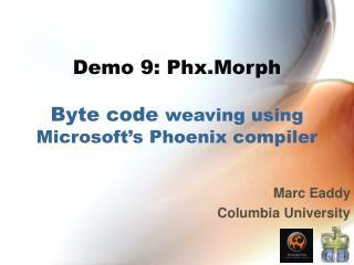 Demo 9: Phx.Morph Byte code  weaving using Microsoft�s Phoenix compiler