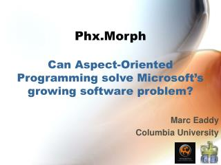 Phx.Morph Can Aspect-Oriented Programming solve Microsoft's growing software problem?