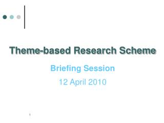 Theme-based Research Scheme Briefing Session 12 April 2010