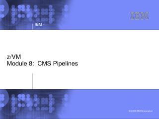 z/VM Module 8:  CMS Pipelines