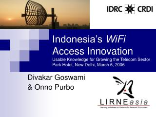 Indonesia s WiFi Access Innovation Usable Knowledge for Growing the Telecom Sector  Park Hotel, New Delhi, March 6, 2006