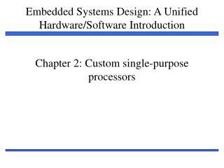 Chapter 2: Custom single-purpose processors