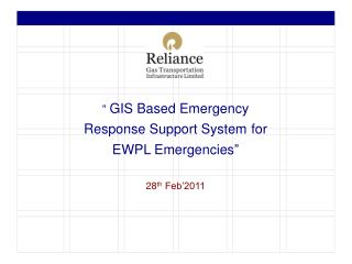 """  GIS Based  Emergency Response Support System for EWPL Emergencies "" 28 th  Feb'2011"