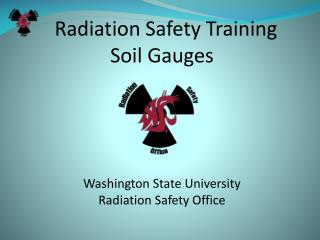 Radiation Safety Training  Soil Gauges Washington State University Radiation Safety Office