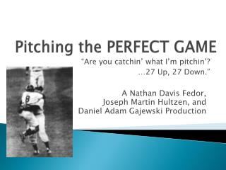 Pitching the PERFECT GAME