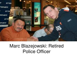 Marc Blazejowski: Retired Police Officer