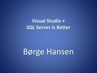 Visual Studio +  SQL Server Is Better