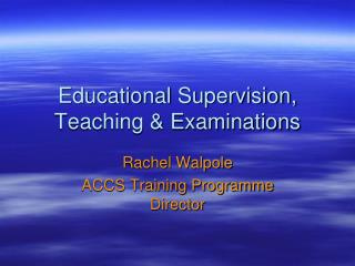 Educational Supervision, Teaching & Examinations