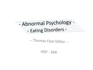 - Abnormal Psychology - - Eating Disorders -