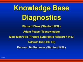 Knowledge Base Diagnostics Richard Fikes (Stanford KSL) Adam Pease (Teknowledge)
