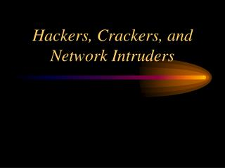 Hackers, Crackers, and Network Intruders