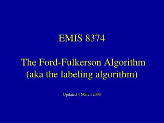 EMIS 8374  The Ford-Fulkerson Algorithm (aka the labeling algorithm) Updated 4 March 2008
