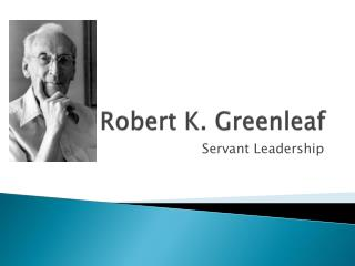 Robert K. Greenleaf