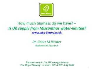 How much biomass do we have? –  Is UK supply from Miscanthus water-limited? tsec-biosys.ac.uk