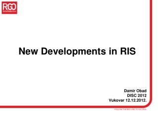 New Developments  i n RIS Damir Obad DISC 201 2 Vukovar 12.12.2012.