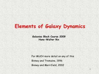 Elements of Galaxy Dynamics Galaxies Block Course 2009 Hans-Walter Rix