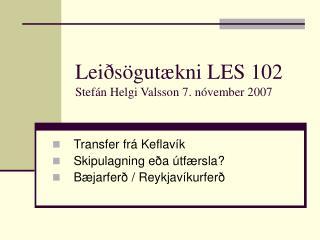 Leiðsögutækni LES 102 Stefán Helgi Valsson 7. nóvember 2007
