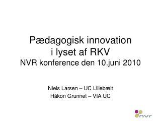 Pædagogisk innovation  i lyset af RKV NVR konference den 10.juni 2010