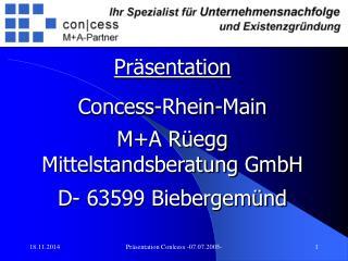 Präsentation Concess-Rhein-Main M+A Rüegg  Mittelstandsberatung GmbH D- 63599 Biebergemünd