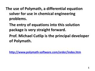 The use of Polymath, a differential equation solver for use in chemical engineering problems.