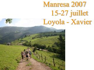 Manresa 2007     15-27 juillet Loyola - Xavier