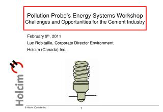 Pollution Probe s Energy Systems Workshop Challenges and Opportunities for the Cement Industry