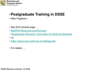 Postgraduate Training in DSSE Mike Poppleton See ECS Intranet page …