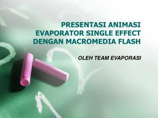 PRESENTASI ANIMASI EVAPORATOR SINGLE EFFECT DENGAN MACROMEDIA FLASH