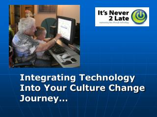 Integrating Technology Into Your Culture Change Journey…