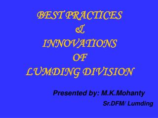 BEST PRACTICES  &  INNOVATIONS  OF  LUMDING DIVISION
