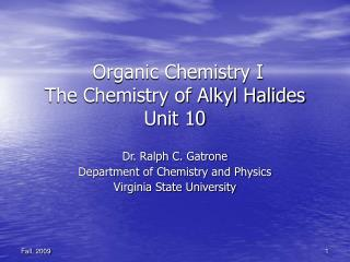 Organic Chemistry I The Chemistry of Alkyl Halides Unit 10
