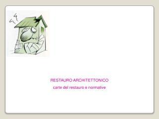 RESTAURO ARCHITETTONICO carte del restauro e normative