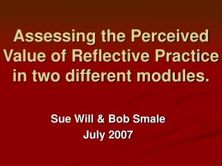 Assessing the Perceived Value of Reflective Practice in two different modules.